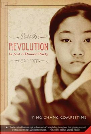 Revolution Is Not a Dinner Party by Ying Chang Compestine