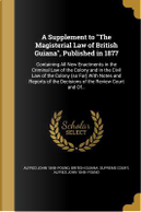 A Supplement to the Magisterial Law of British Guiana, Published in 1877 by Alfred John Pound