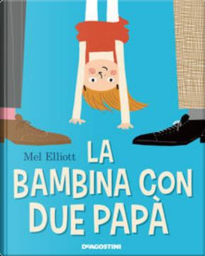 La bambina con due papà by Mel Elliott