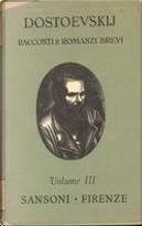 Racconti e romanzi brevi - Vol. 3 by Fëdor Mihajlovič Dostoevskij