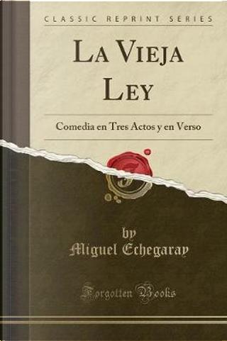 La Vieja Ley by Miguel Echegaray