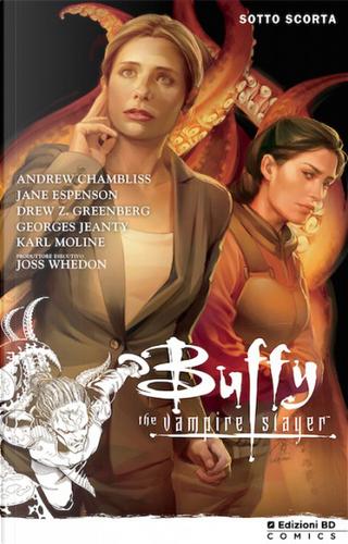 Buffy The Vampire Slayer - Sotto scorta by Andrew Chambliss, Drew Z. Greenberg, Jane Espenson