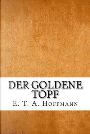 Der Goldene Topf by E. T. A. Hoffmann