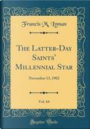 The Latter-Day Saints' Millennial Star, Vol. 64 by Francis M. Lyman