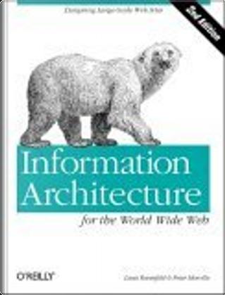 Information Architecture for the World Wide Web by Louis/ Morville, Louis Rosenfeld, Peter, Peter Morville, Rosenfeld