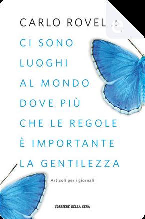 Ci sono luoghi al mondo dove più che le regole è importante la gentilezza by Carlo Rovelli