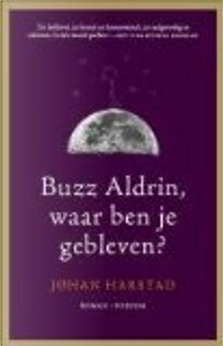 Buzz Aldrin, waar ben je gebleven? by Johan Harstad