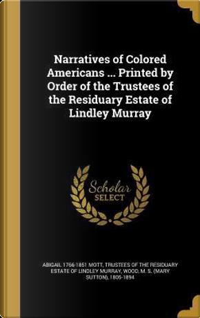 NARRATIVES OF COLORED AMER PRI by Abigail 1766-1851 Mott