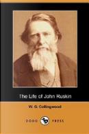 The Life of John Ruskin (Dodo Press) by W. G. Collingwood