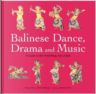 Balinese Dance, Drama and Music by I Wayan Dibia, Rucina Ballinger, Barbara Anello