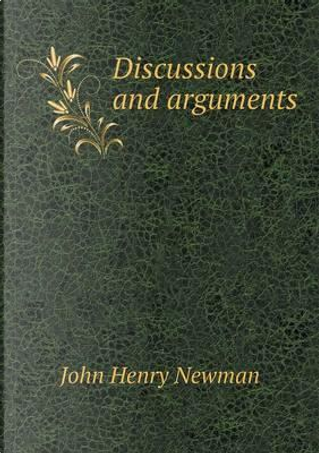 Discussions and Arguments by Newman John Henry