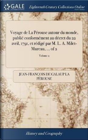 Voyage de la P rouse Autour Du Monde, Publi Conform ment Au D cret Du 22 Avril, 1791, Et R dig Par M. L. A. Milet-Mureau, ... of 2; Volume 2 by Jean-Francois De Galaup La Perouse