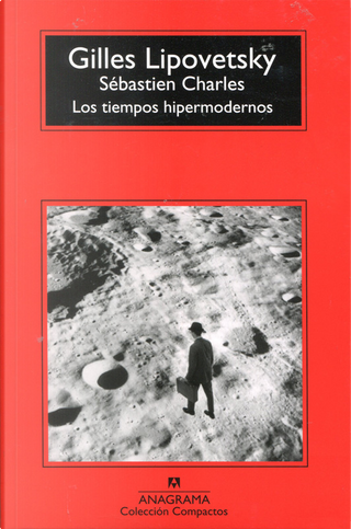 Los tiempos hipermodernos by Gilles Lipovetsky, Sébastien Charles