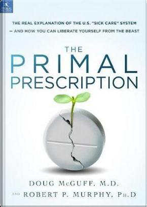 Primal Prescription by Doug, M.D. McGuff