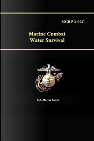 Mcrp 3-02C - Marine Combat Water Survival by U.S. Marine Corps