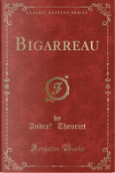 Bigarreau (Classic Reprint) by Andre Theuriet