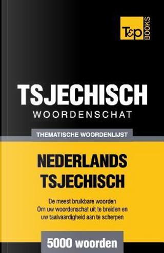 Thematische woordenschat Nederlands-Tsjechisch - 5000 woorden by Andrey Taranov