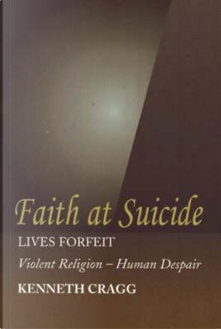 Faith at Suicide by Kenneth Cragg