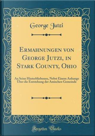 Ermahnungen von George Jutzi, in Stark County, Ohio by George Jutzi