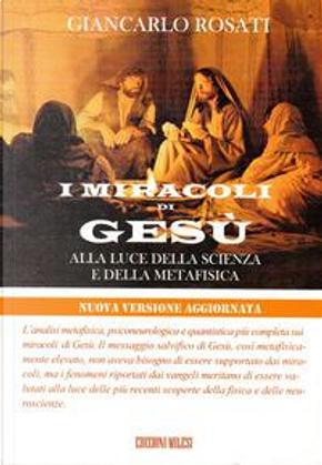 I miracoli di Gesù alla luce della scienza e della metafisica by Giancarlo Rosati