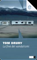 La fine dei vandalismi by Tom Drury