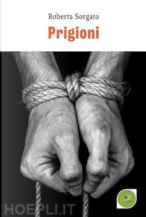 Prigioni by Roberta Sorgato