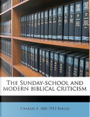 The Sunday-School and Modern Biblical Criticism by Charles A. 1841 Briggs