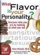 What Flavor is Your Personality?  Discover Who You Are by Looking at What You Eat by Alan Hirsch
