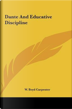Dante and Educative Discipline by W. Boyd Carpenter