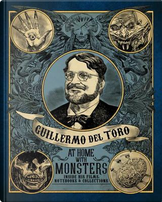 Guillermo del Toro At Home with Monsters by Guillermo del Toro