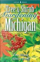 Tree and Shrub Gardening for Michigan by Alison Beck, Tim Wood