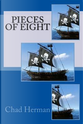 Pieces of Eight by Chad R. Herman