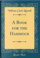 A Book for the Hammock (Classic Reprint) by William Clark Russell