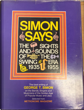 Simon Says. The Sights and Sounds of the Swing Era, 1935-1955 by George Thomas Simon