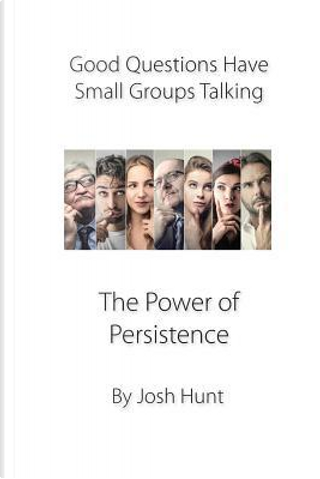 The Power of Persistence by Josh Hunt