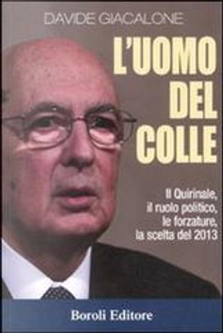 Uomini del colle. Il Quirinale, il ruolo politico, le forzature, la scelta del 2013 by Davide Giacalone