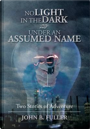 No Light in the Dark and Under an Assumed Name by John B. Fuller