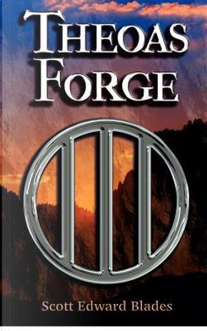 Theoas Forge by Mr Scott Edward Blades