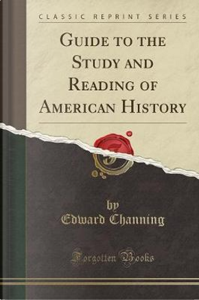 Guide to the Study and Reading of American History (Classic Reprint) by Edward Channing