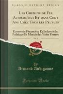 Les Chemins de Fer Aujourd'hui Et dans Cent Ans Chez Tous les Peuples, Vol. 2 by Armand Audiganne