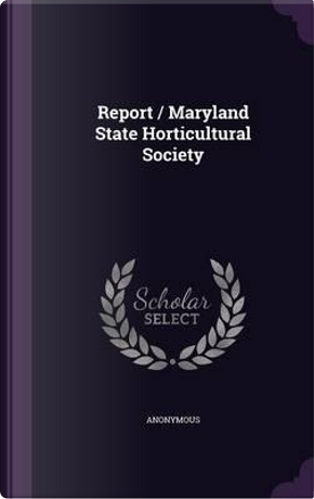 Report/Maryland State Horticultural Society by ANONYMOUS