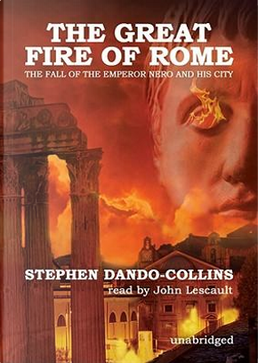 The Great Fire of Rome by STEPHEN DANDO-COLLINS