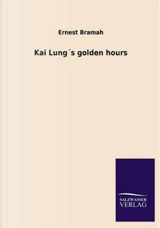 Kai Lung´s golden hours by Ernest Bramah