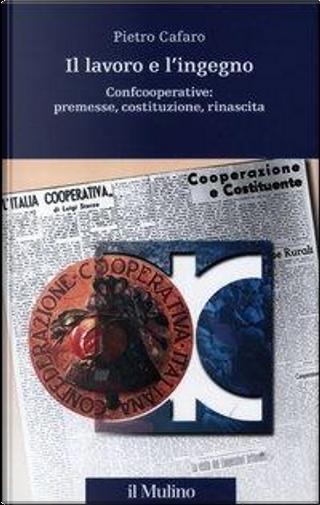 Il lavoro e l'ingegno. Confcooperative by Pietro Cafaro