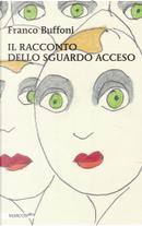 Il racconto dello sguardo acceso by Franco Buffoni