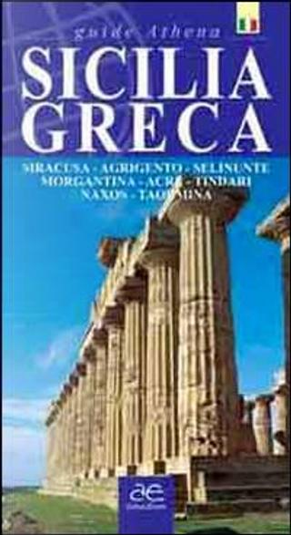 Sicilia greca. Siracusa, Agrigento, Selinunte, Morgantina, Acre, Tindari, Naxos, Taormina by Antonino Scifo