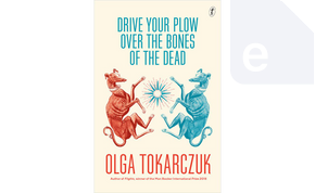 Drive Your Plow Over the Bones of the Dead by Olga Tokarczuk