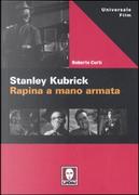 Stanley Kubrick: Rapina a mano armata by Roberto Curti