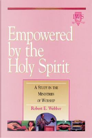 Empowered by the Holy Spirit by Robert E. Webber