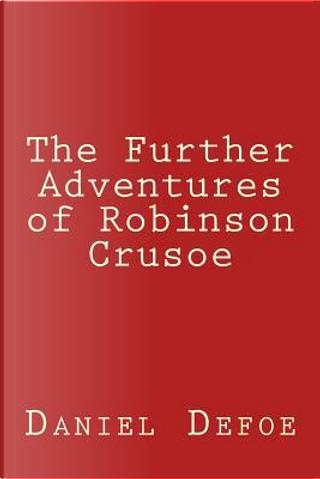 The Further Adventures of Robinson Crusoe by DANIEL DEFOE